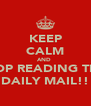 KEEP CALM AND  STOP READING THE  DAILY MAIL!! - Personalised Poster A4 size