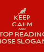 KEEP CALM AND STOP READING  THOSE SLOGANS - Personalised Poster A4 size