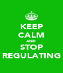 KEEP CALM AND STOP REGULATING - Personalised Poster A4 size