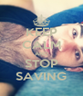 KEEP CALM AND STOP SAVING - Personalised Poster A4 size