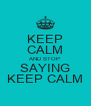 KEEP CALM AND STOP SAYING KEEP CALM - Personalised Poster A4 size