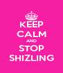 KEEP CALM AND STOP SHIZLING - Personalised Poster A4 size