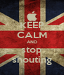 KEEP CALM AND stop shouting - Personalised Poster A4 size