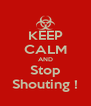 KEEP CALM AND Stop Shouting ! - Personalised Poster A4 size