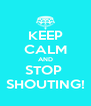 KEEP CALM AND STOP  SHOUTING! - Personalised Poster A4 size