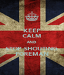 KEEP CALM AND STOP SHOUTING FOREMAN - Personalised Poster A4 size