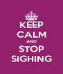 KEEP CALM AND STOP SIGHING - Personalised Poster A4 size