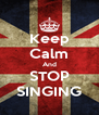 Keep Calm And STOP SINGING - Personalised Poster A4 size