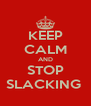 KEEP CALM AND STOP SLACKING  - Personalised Poster A4 size