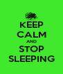 KEEP CALM AND STOP SLEEPING - Personalised Poster A4 size
