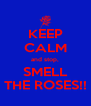 KEEP CALM and stop, SMELL THE ROSES!! - Personalised Poster A4 size