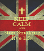 KEEP CALM AND Stop Smoking live life - Personalised Poster A4 size