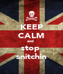 KEEP CALM and  stop  snitchin - Personalised Poster A4 size