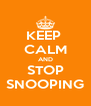 KEEP  CALM AND STOP SNOOPING - Personalised Poster A4 size