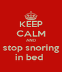 KEEP CALM AND stop snoring in bed  - Personalised Poster A4 size