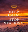 KEEP CALM AND STOP STALKING - Personalised Poster A4 size
