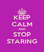 KEEP CALM AND STOP STARING - Personalised Poster A4 size
