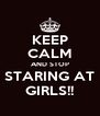 KEEP CALM AND STOP STARING AT GIRLS!! - Personalised Poster A4 size