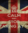 KEEP CALM AND STOP STARING AT ME - Personalised Poster A4 size