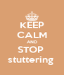 KEEP CALM AND STOP  stuttering  - Personalised Poster A4 size