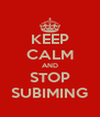 KEEP CALM AND STOP SUBIMING - Personalised Poster A4 size