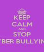 KEEP CALM AND STOP SYBER BULLYING - Personalised Poster A4 size