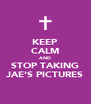 KEEP CALM AND STOP TAKING JAE'S PICTURES - Personalised Poster A4 size