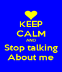 KEEP CALM AND Stop talking About me - Personalised Poster A4 size