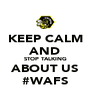 KEEP CALM AND STOP TALKING ABOUT US #WAFS - Personalised Poster A4 size