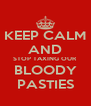 KEEP CALM AND STOP TAXING OUR BLOODY PASTIES - Personalised Poster A4 size