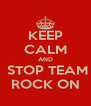 KEEP CALM AND  STOP TEAM ROCK ON - Personalised Poster A4 size