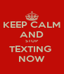 KEEP CALM AND STOP TEXTING  NOW - Personalised Poster A4 size