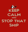 KEEP CALM AND STOP THAT SHIP - Personalised Poster A4 size