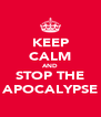 KEEP CALM AND STOP THE APOCALYPSE - Personalised Poster A4 size