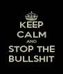 KEEP CALM AND STOP THE BULLSHIT - Personalised Poster A4 size