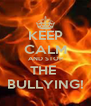 KEEP CALM AND STOP THE  BULLYING! - Personalised Poster A4 size