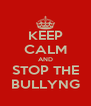 KEEP CALM AND STOP THE BULLYNG - Personalised Poster A4 size