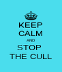 KEEP CALM AND STOP  THE CULL - Personalised Poster A4 size