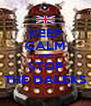 KEEP CALM AND STOP THE DALEKS - Personalised Poster A4 size