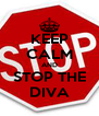 KEEP CALM AND STOP THE DIVA - Personalised Poster A4 size