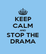 KEEP CALM AND STOP THE DRAMA - Personalised Poster A4 size