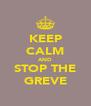 KEEP CALM AND STOP THE GREVE - Personalised Poster A4 size