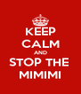KEEP CALM AND STOP THE  MIMIMI - Personalised Poster A4 size