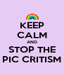 KEEP CALM AND STOP THE PIC CRITISM - Personalised Poster A4 size