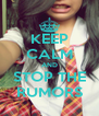KEEP CALM AND STOP THE RUMORS - Personalised Poster A4 size