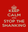 KEEP CALM AND STOP THE SHANKING - Personalised Poster A4 size