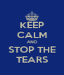 KEEP CALM AND STOP THE TEARS - Personalised Poster A4 size
