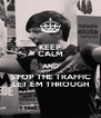 KEEP CALM AND STOP THE TRAFFIC LET EM THROUGH - Personalised Poster A4 size