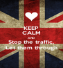 KEEP CALM AND Stop the traffic, Let them through - Personalised Poster A4 size