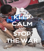 KEEP CALM AND STOP THE WAR - Personalised Poster A4 size
